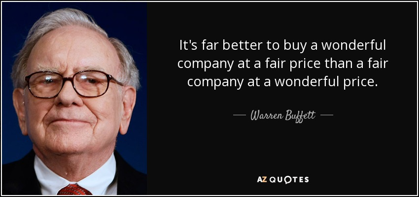 BUFFETT INVESTING quote-it-s-far-better-to-buy-a-wonderful-company-at-a-fair-price-than-a-fair-company-at-a-warren-buffett-4-6-0661
